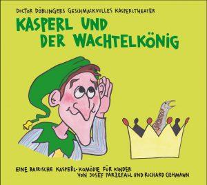 Wachtelkönig Dr. Döblingers geschmackvolle Kasperltheater